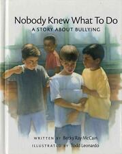Nobody Knew What to Do : A Story about Bullying by Becky Ray McCain (2001,...