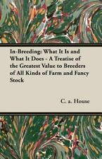 In-Breeding: What It Is and What It Does - A Treatise of the Greatest Value t...