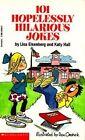 101 Hopelessly Hilarious Jokes by Lisa Hall Eisenberg.