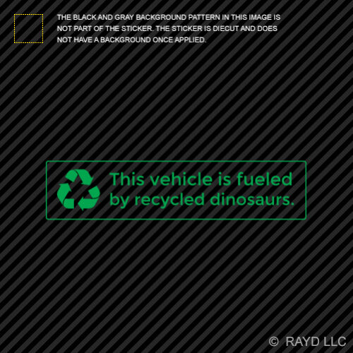This vehicle is fueled by recycled dinosaurs Sticker Die Cut Decal fossil fuels