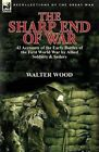 The Sharp End of War: 42 Accounts of the Early Battles of the First World War by Allied Soldiers & Sailors by Walter Wood (Paperback / softback, 2014)