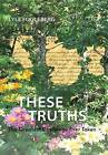These Truths: The Greatest Challenge Ever Taken by Lyle Fugleberg (Hardback, 2013)
