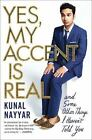 Yes, My Accent Is Real : And Some Other Things I Haven't Told You by Kunal Nayyar (2016, Paperback)