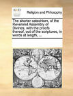 The Shorter Catechism, of the Reverend Assembly of Divines, with the Proofs Thereof, Out of the Scriptures, in Words at Length, ... by Multiple Contributors (Paperback / softback, 2010)