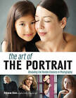 The Art of the Portrait: Revealing the Human Essence in Photography by Rosanne Olson (Paperback, 2016)