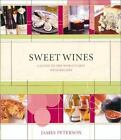 Sweet Wines : A Guide to the World's Best with Recipes by James Peterson (2002, Hardcover)