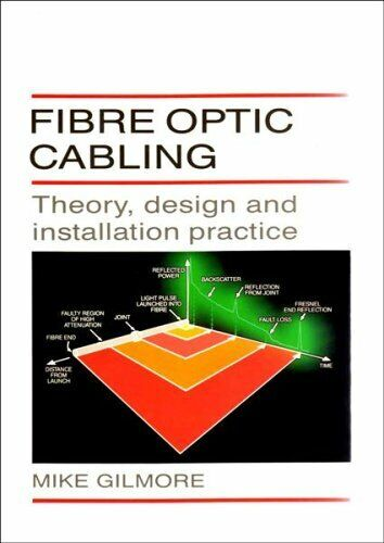 Fibre Optic Cabling: Theory, Design and Installati... by Gilmore, Mike Paperback