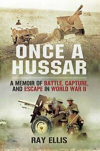Once a Hussar : A Memoir of Battle, Capture, and Escape in World