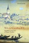 Wild Europe: The Balkans in the Gaze of Western Travellers by Bozidar Jezernik (Paperback, 2003)
