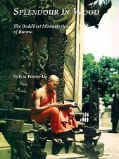 Splendour In Wood: Buddhist Monasteries Of Burma, , Fraser-Lu, Sylvia, Good, 200