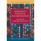 Immigrant Political Incorporation: The Role of Hometown Associations by Rebecca Vonderlack-Navarro (Hardback, 2013)