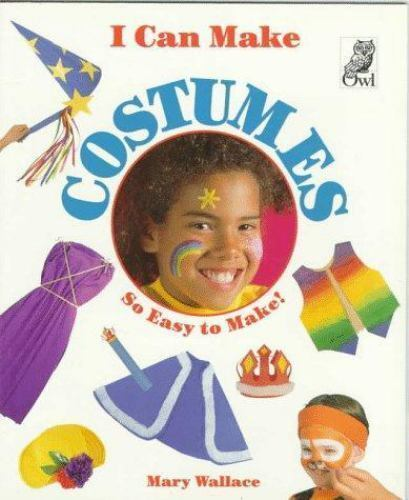 I Can Make Costumes by Mary Wallace