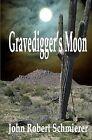 Gravedigger's Moon by John Robert Schmierer (Paperback / softback, 2013)