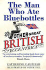 The Man Who Ate Bluebottles: And Other Great British Eccentrics by Catherine Caufield (Paperback, 2002)
