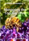 Balanced Beekeeping II: Managing the Top Bar Hive by Philip Chandler (Paperback, 2015)