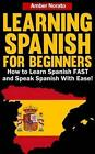 Learning Spanish for Beginners: How to Learn Spanish Fast and Speak Spanish with by Amber Norato (Paperback / softback, 2013)