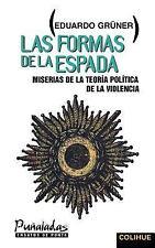 Las Formas de la Espada : Miserias de la Teoria Politica de la Violencia by...