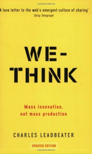 1 of 1 - We-Think: Mass innovation, not mass production,Charles Leadbeater