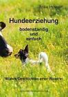 Hundeerziehung bodenständig und einfach. Wahre Geschichten einer Bäuerin von Erika Howald (2016, Gebundene Ausgabe)