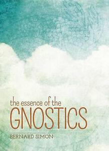The Essence of the Gnostics by Bernard Simon (Paperback, 2016)