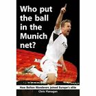 Who Put the Ball in the Munich Net?: How Bolton Wanderers Joined Europe's Elite by Chris Flanagan (Paperback, 2014)