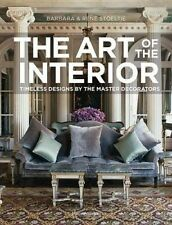 The Art of the Interior: Timeless Designs by the Master Decorators by Barbara St