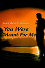 You Were Meant for Me by James Michael Thomason (Paperback / softback, 2000)