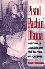 Pistol Packin' Mama: Aunt Molly Jackson and the Politics of Folksong by Shelly Romalis (Paperback, 1998)