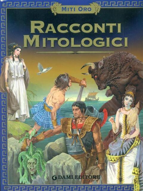RACCONTI MITOLOGICI PRIMA EDIZIONE \ DAMI  EDITORE 2006 MITI ORO