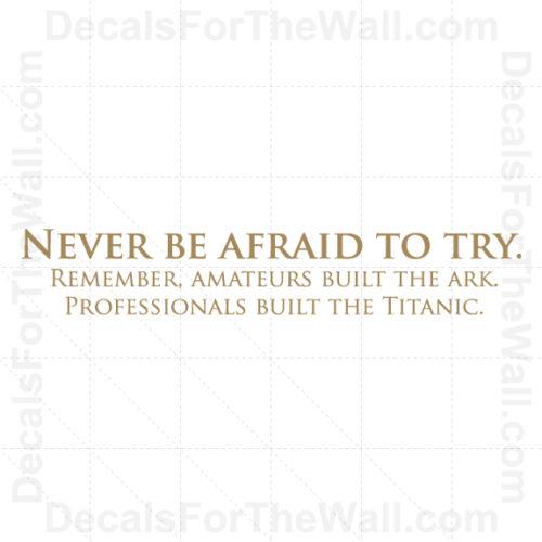 N/'ayez Jamais peur d/'Essayer amateurs Titanic Mur Décalque Vinyle Art Autocollant Citation J90