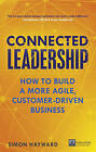 Connected Leadership: How to Build a More Agile, Customer-Driven Business by Simon Hayward (Paperback, 2015)