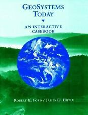 GeoSystems Today: An Interactive Casebook by Ford, Robert E., Hipple, James D.