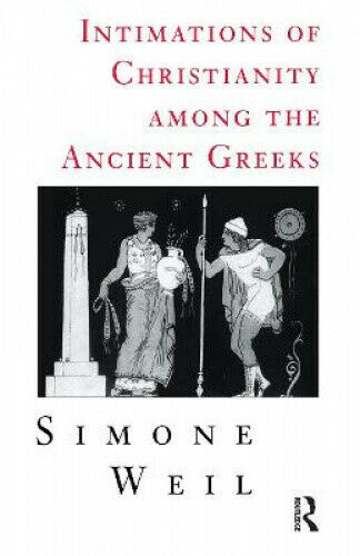 Intimations of Christianity Among the Ancient Greeks by Simone Weil