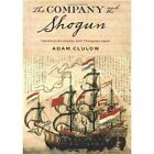 The Company and the Shogun: The Dutch Encounter with Tokugawa Japan by Adam Clulow (Hardback, 2014)