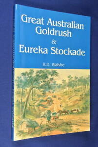 THE-GREAT-AUSTRALIAN-GOLDRUSH-AND-EUREKA-STOCKADE-R-D-Walshe-BOOK-History