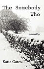 The Somebody Who by Katie Gates (Paperback / softback, 2008)