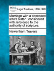 Marriage with a Deceased Wife's Sister: Considered with Reference to the Authority of Scripture. by Newenham Travers (Paperback / softback, 2010)