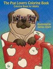 Pug Lovers Coloring Book : Much Loved Dogs and Puppies Coloring Book for Grow...