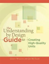 Professional Development Ser.: The Understanding by Design Guide to Creating High-Quality Units by Jay McTighe and Grant Wiggins (Trade Paper)