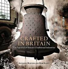 Crafted in Britain: The Survival of Britain's Traditional Industries by Rob...