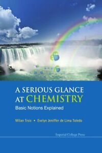 SERIOUS GLANCE AT CHEMISTRY, A: BASIC NOTIONS EXPLAINED, AL 9781848165304 New-.