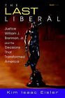 The Last Liberal: Justice William J. Brennan, Jr. and the Decisions That Transformed America by Kim (Paperback, 2003)