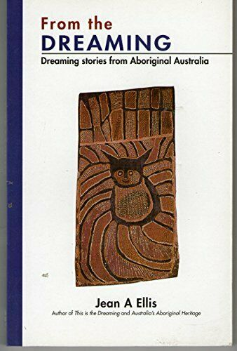 From the Dreaming: Dreaming Stories from Aboriginal Australia by Ellis, Jean The