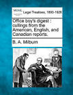 Office Boy's Digest: Cullings from the American, English, and Canadian Reports. by B A Milburn (Paperback / softback, 2010)