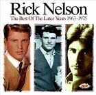 The Best of the Later Years (1963-1975) by Rick Nelson (CD, Sep-1997, Ace (Label))