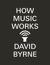 How Music Works by David Byrne (2017, Paperback)