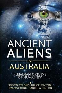Ancient Aliens in Australia : Pleiadian Origins of Humanity by Evan Strong,  Steven Strong, Bruce Fenton and Daniella Cardenas (2013, Paperback)