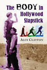 The Body in Hollywood Slapstick by Alex Clayton (Paperback, 2007)