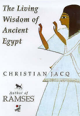 1 of 1 - The Living Wisdom of Ancient Egypt by Christian Jacq (Hardback, 1999)