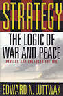 Strategy: The Logic of War and Peace by Edward N. Luttwak (Paperback, 2002)